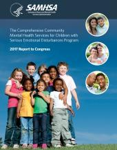 The Comprehensive Community Mental Health Services for Children with Serious Emotional Disturbances Program: 2017 Report to Congress
