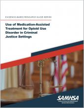 Use of Medication-Assisted Treatment for Opioid Use Disorder in Criminal Justice Settings