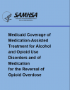 Cover image for Medicaid Coverage of Medication-Assisted Treatment for Alcohol and Opioid Use Disorders and of Medication for the Reversal of Opioid Overdose